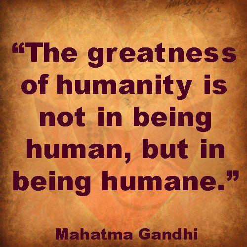 the-greatness-of-humanity-is-not-in-being-human-but-in-being-humane